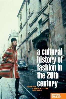 A Cultural History of Fashion in the Twentieth Century: From the Catwalk to the Sidewalk 9781845203412