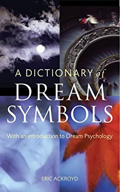 A Dictionary of Dream Symbols: With an Introduction to Dream Psychology 9781844033539