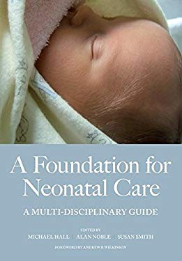A Foundation for Neonatal Care: A Multi-Disciplinary Guide 9781846191480