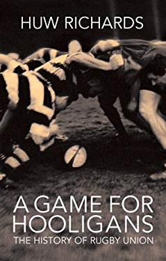 A Game for Hooligans: A History of Rugby Union 9781845960162