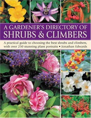 A Gardener's Directory of Shrubs & Climbers: A Practical Guide to Choosing the Best Shrubs and Climbers, with Over 250 Stunning Plant Portraits 9781844763931