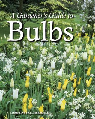 A Gardener's Guide to Bulbs 9781847973764