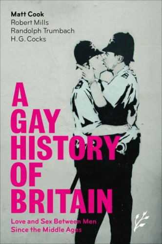 A Gay History of Britain: Love and Sex Between Men Since the Middle Ages 9781846450020