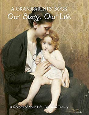 A Grandparents' Book: Our Story, Our Life. A Record of Your Life for Your Family 9781844513239