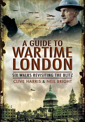 A Wander Through Wartime London: Five Wlks Revisiting the Blitz 9781848841727