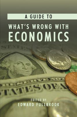 A Guide to What's Wrong with Economics 9781843311485