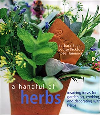 A Handful of Herbs: Inspiring Ideas for Gardening, Cooking, and Decorating with Herbs 9781841720289