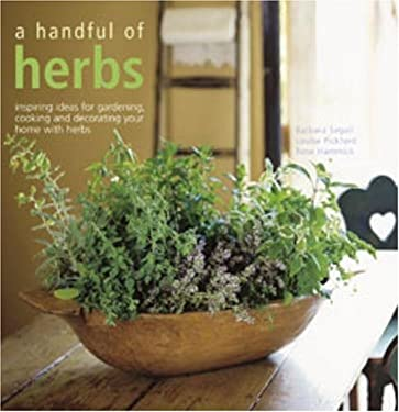 A Handful of Herbs: Inspiring Ideas for Gardening, Cooking and Decorating Your Home with Herbs 9781845973636