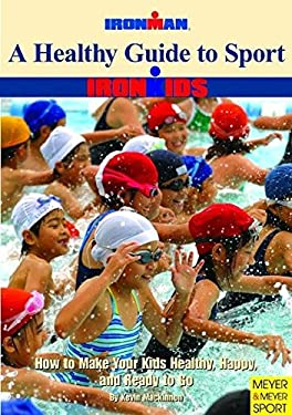 A Healthy Guide to Sport: How to Make Your Kids Healthy, Happy, and Ready to Go 9781841261065