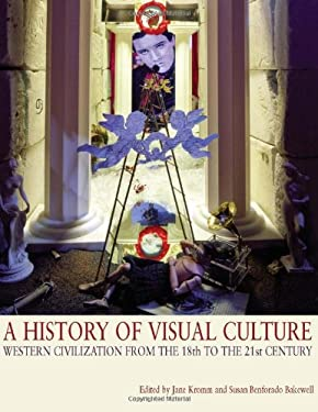 A History of Visual Culture: Western Civilisation from the 18th to the 21st Century 9781845204921