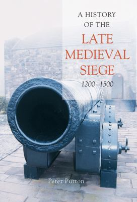 A History of the Late Medieval Siege, 1200-1500