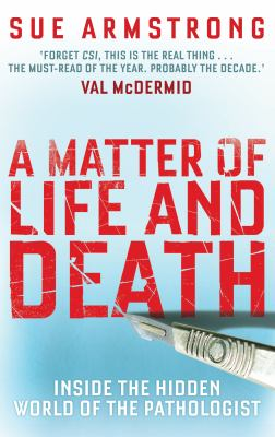 A Matter of Life and Death: Inside the Hidden World of the Pathologist 9781847675811