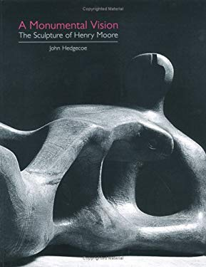 A Monumental Vision: The Sculpture of Henry Moore 9781843400462