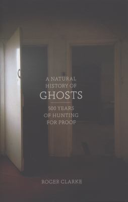 A Natural History of Ghosts: 500 Years of Hunting for Proof 9781846143335
