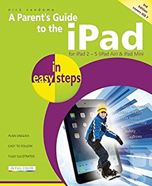 A Parent's Guide to the iPad in Easy Steps: Covers IOS 7 9781840786118