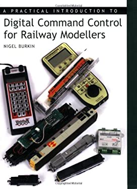 A Practical Introduction to Digital Comman Control for Railway Modellers 9781847970206