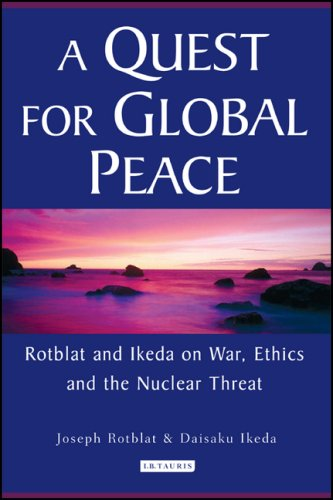 A Quest for Global Peace: Rotblat and Ikeda on War, Ethics and the Nuclear Threat 9781845112790