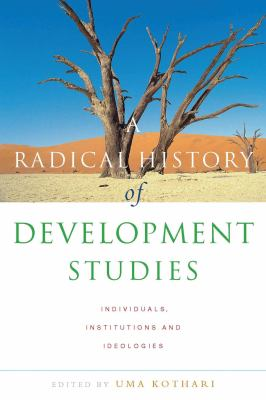 A Radical History of Development Studies: Individuals, Institutions and Ideologies 9781842775257
