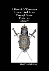 A Record of European Armour and Arms Through Seven Centuries, Volume V