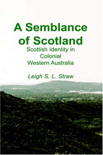 A Semblance of Scotland: Scottish Identity in Colonial Western Australia 9781845300333