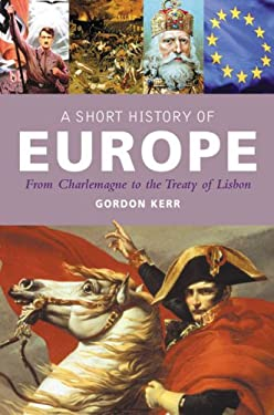 A Short History of Europe: From Charlemagne to the Treaty of Lisbon 9781842433300