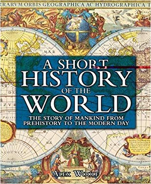 A Short History of the World: The Story of Mankind from Prehistory to the Modern Day 9781841939889