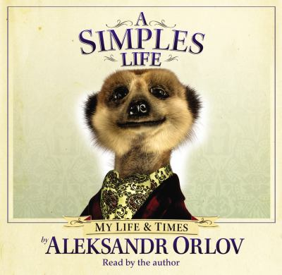 A Simples Life: The Life and Times of Aleksandr Orlov 9781846573194