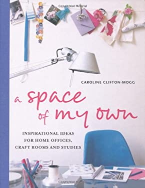 A Space of My Own: Inspirational Ideas for Home Offices Craft Rooms and Studies 9781849751568