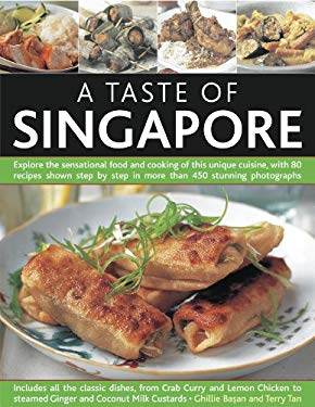 A Taste of Singapore: Explore the Sensational Food and Cooking of This Unique Cuisine, with 80 Recipes Shown Step by Step in More Than 450 S 9781844769551