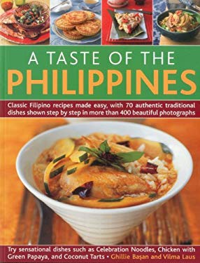 A Taste of the Philippines: Classic Filipino Recipes Made Easy, with 70 Authentic Traditional Dishes Shown Step by Step in More Than 400 Beautiful 9781844769490