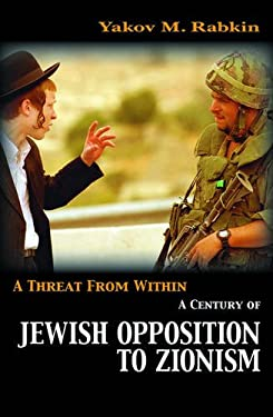 A Threat from Within: A History of Jewish Opposition to Zionism 9781842776995