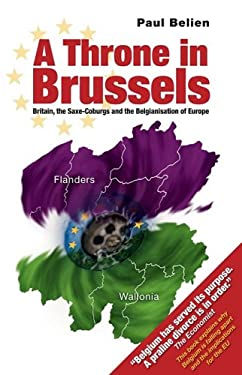 A Throne in Brussels: Britain, the Saxe-Coburgs and the Belgianisation of Europe 9781845400651