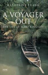 A Voyager Out: The Life of Mary Kingsley 7498281