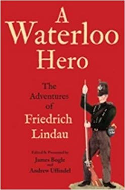 A Waterloo Hero: The Reminiscences of Friedrich Lindau 9781848325395