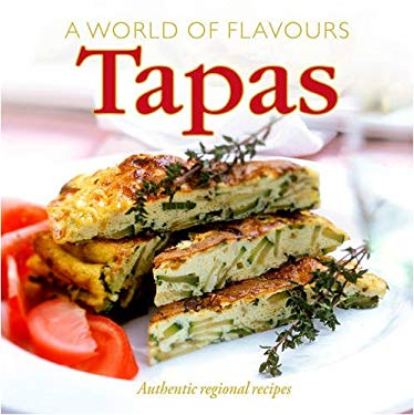 A World of Flavours Tapas: Authentic Regional Recipes 9781845433215