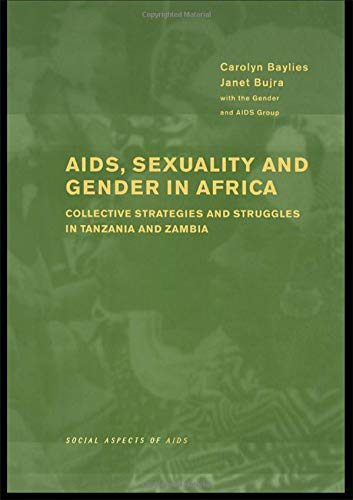 AIDS Sexuality and Gender in Africa: Collective Strategies and Struggles in Tanzania and Zambia 9781841420240