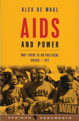 AIDS and Power: Why There Is No Political Crisis - Yet 9781842777077