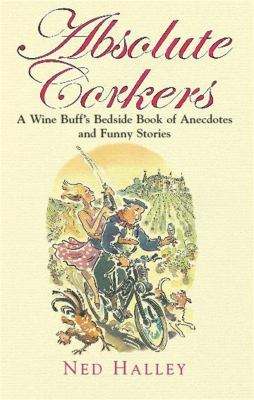 Absolute Corkers: A Wine Buff's Bedside Book of Anecdotes and Funny Stories 9781845298531