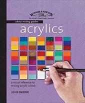 Acrylics: A Visual Reference to Mixing Acrylic Colour 7493377