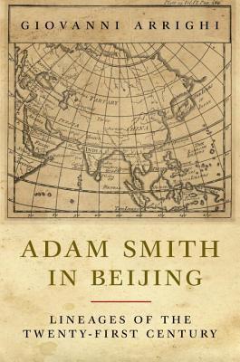 Adam Smith in Beijing: Lineages of the Twenty-First Century 9781844671045