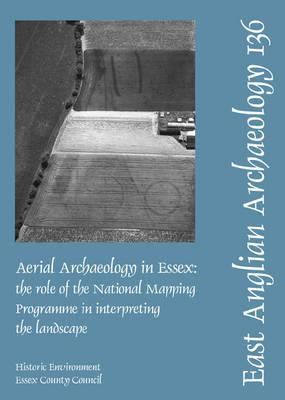 Aerial Archaeology in Essex: The Role of the National Mapping Programme in Interpreting the Landscape 9781841940731