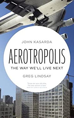 Aerotropolis: The Way We'll Live Next 9781846141003