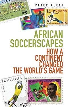 African Soccerscapes: How A Continent Changed the World's Game 9781849040389