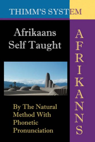 Afrikaans Self-Taught: By the Natural Method with Phonetic Pronunciation (Thimm's System): New Edition 9781843560227