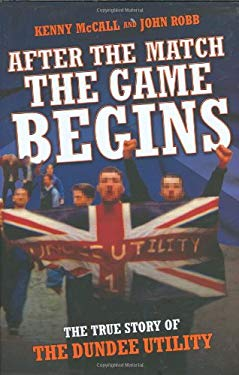 After the Match the Game Begins: The True Story of the Dundee Utility