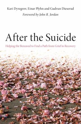 After the Suicide: Helping the Bereaved to Find a Path from Grief to Recovery 9781849052115