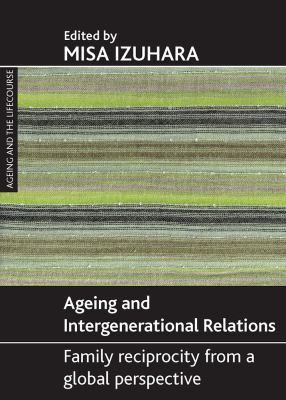 Ageing and Intergenerational Relations: Family Reciprocity from a Global Perspective 9781847422057