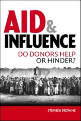 Aid and Influence: Do Donors Help or Hinder? 9781844072019