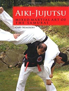 Aiki-Jujutsu: Mixed Martial Art of the Samurai 9781847974785