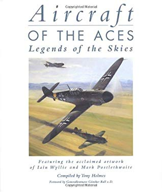 Aircraft of the Aces: Legends of the Skies - Holmes, Tony / Rall, Gunther / Postlethwaite, Mark